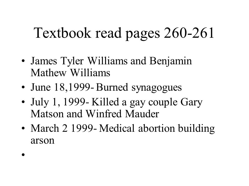 Textbook read pages 260-261 James Tyler Williams and Benjamin Mathew Williams. June 18,1999- Burned synagogues.