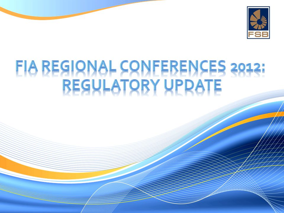 FIA Regional Conferences 2012: Regulatory Update