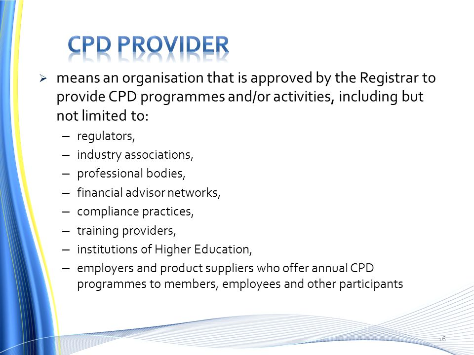 CPD provider means an organisation that is approved by the Registrar to provide CPD programmes and/or activities, including but not limited to: