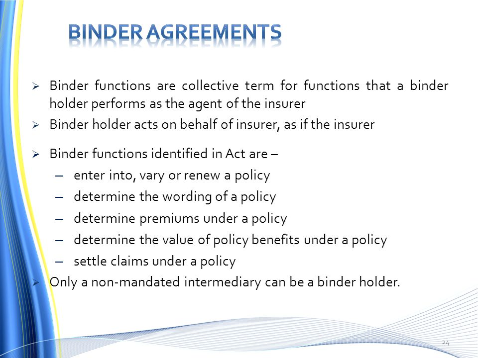BINDER AGREEMENTS Binder functions are collective term for functions that a binder holder performs as the agent of the insurer.