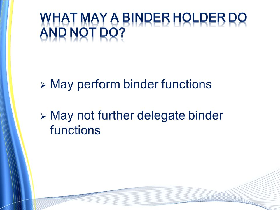 What may a binder holder do and not do