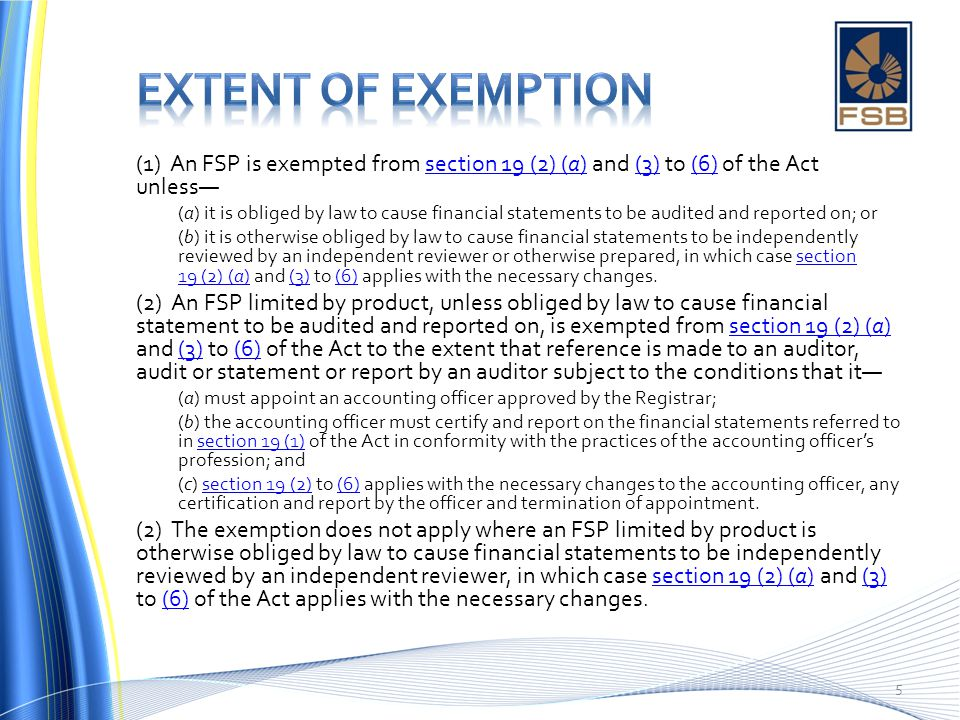 Extent of exemption (1) An FSP is exempted from section 19 (2) (a) and (3) to (6) of the Act unless—