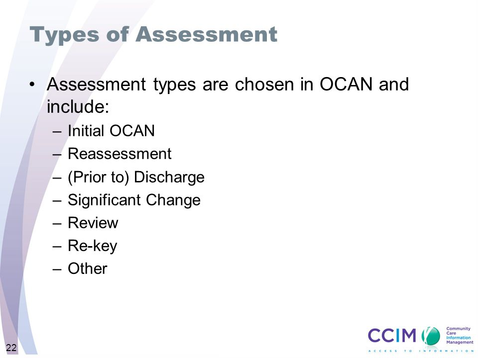 Types of Assessment Assessment types are chosen in OCAN and include: