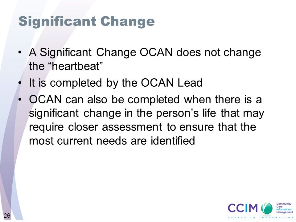 Significant Change A Significant Change OCAN does not change the heartbeat It is completed by the OCAN Lead.