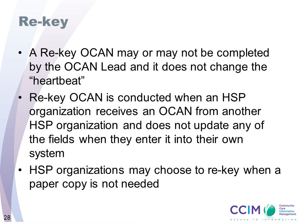 Re-key A Re-key OCAN may or may not be completed by the OCAN Lead and it does not change the heartbeat
