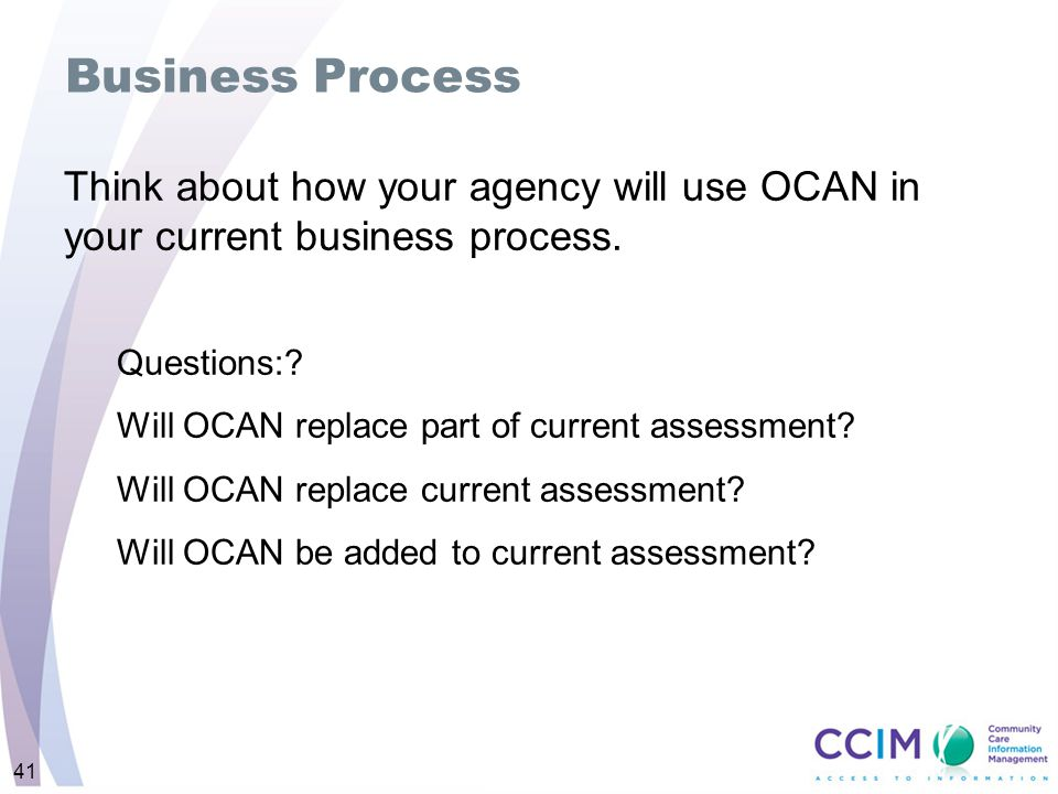 Business Process Think about how your agency will use OCAN in your current business process. Questions: