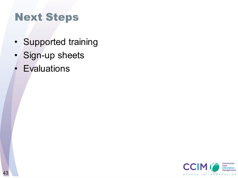 Next Steps Supported training Sign-up sheets Evaluations 43