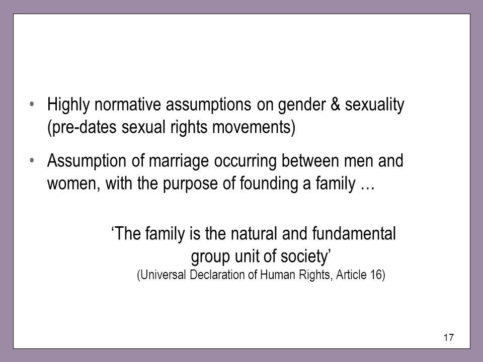 Highly normative assumptions on gender & sexuality (pre-dates sexual rights movements)