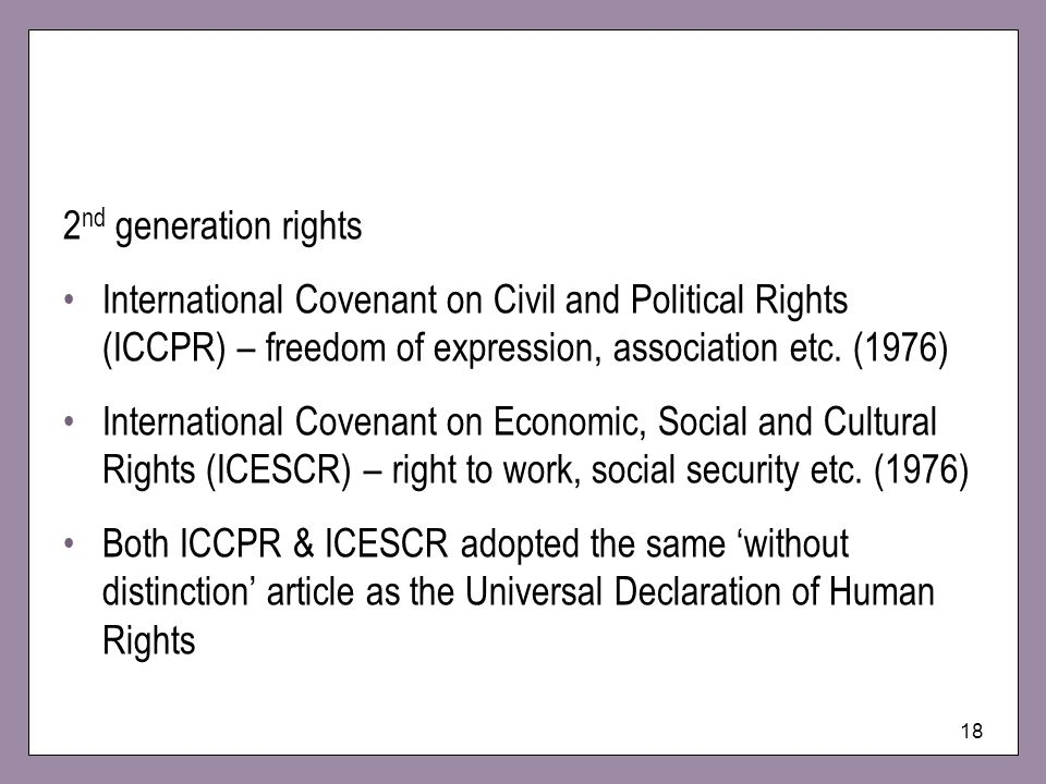 2nd generation rights International Covenant on Civil and Political Rights (ICCPR) – freedom of expression, association etc. (1976)