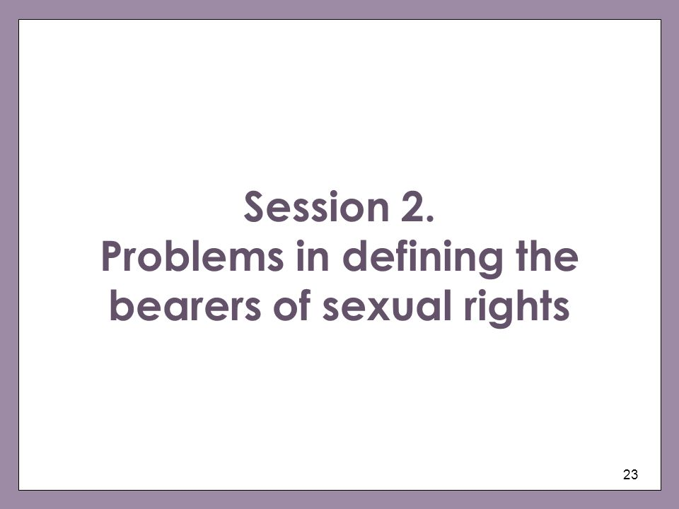 Session 2. Problems in defining the bearers of sexual rights