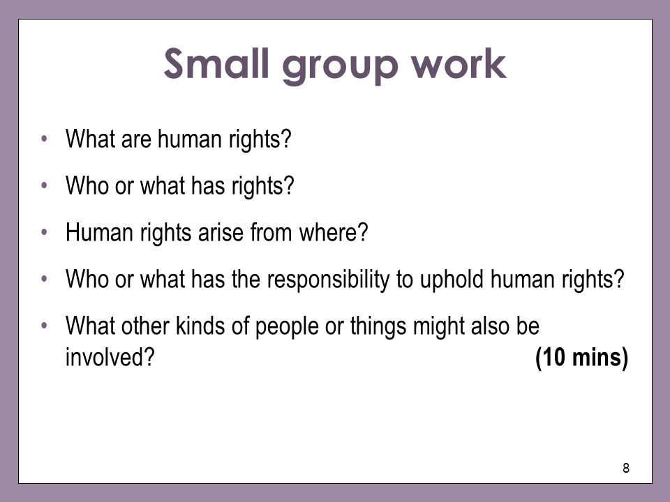 Small group work What are human rights Who or what has rights