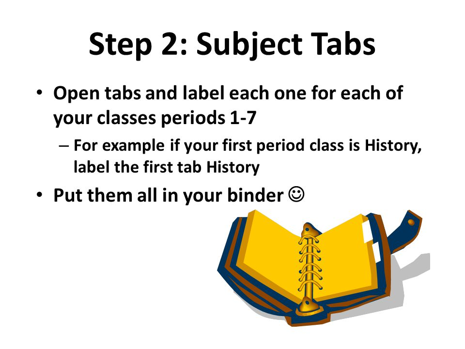 Step 2: Subject Tabs Open tabs and label each one for each of your classes periods 1-7.