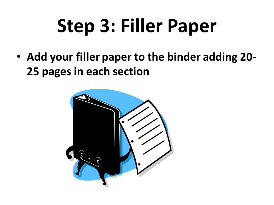 Step 3: Filler Paper Add your filler paper to the binder adding 20-25 pages in each section
