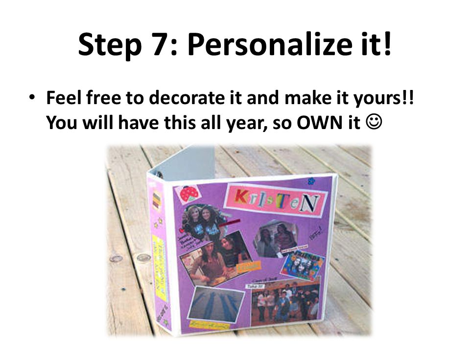 Step 7: Personalize it. Feel free to decorate it and make it yours!.