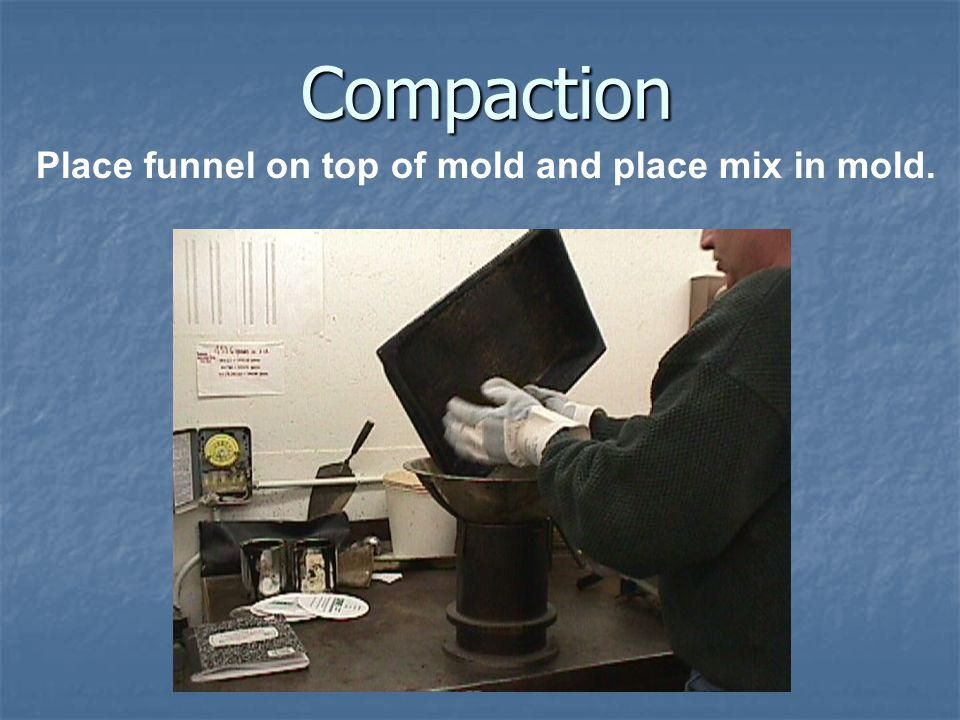 Place funnel on top of mold and place mix in mold.