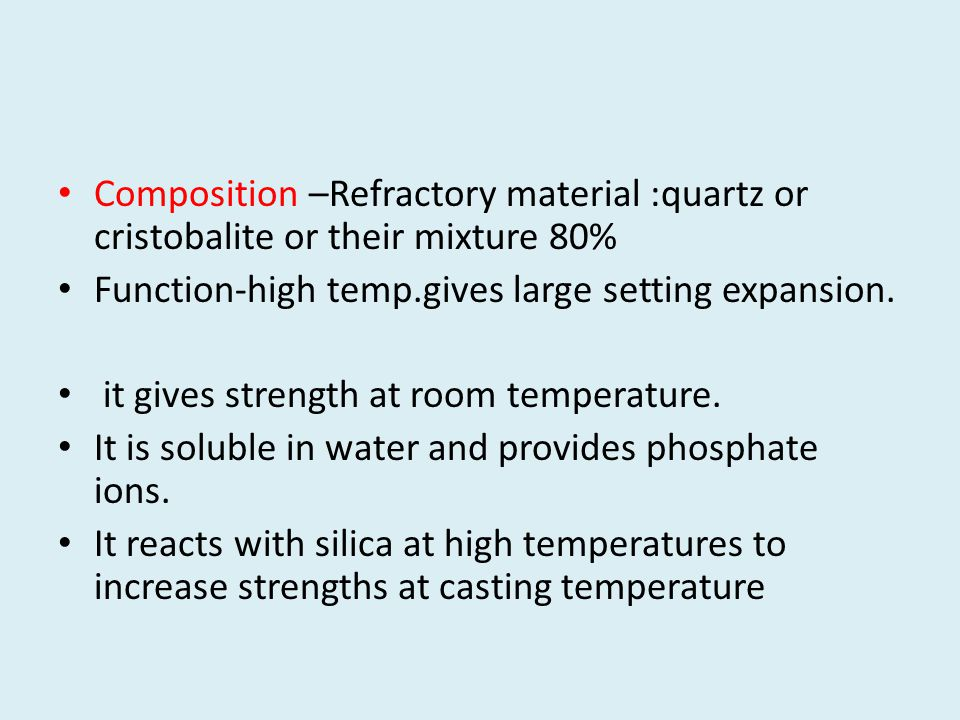 Composition –Refractory material :quartz or cristobalite or their mixture 80%