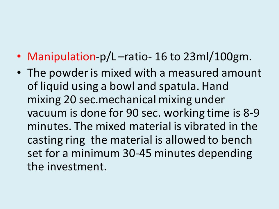 Manipulation-p/L –ratio- 16 to 23ml/100gm.