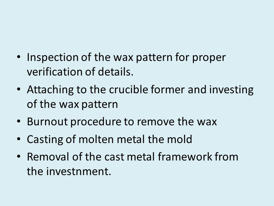 Inspection of the wax pattern for proper verification of details.