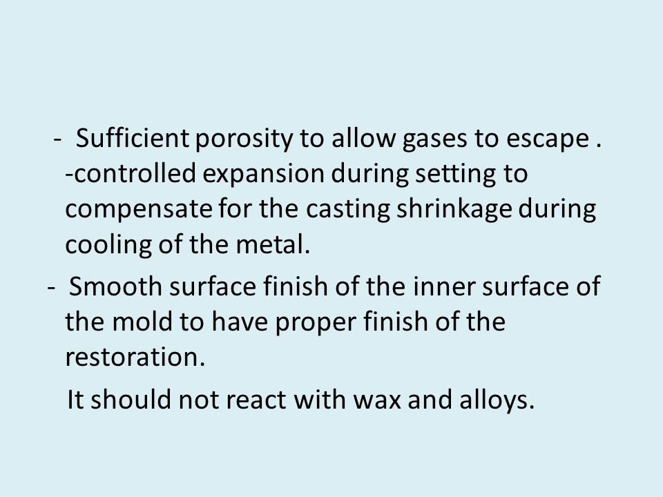 - Sufficient porosity to allow gases to escape