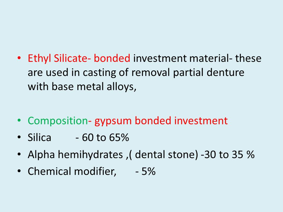 Ethyl Silicate- bonded investment material- these are used in casting of removal partial denture with base metal alloys,