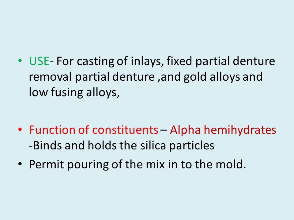 USE- For casting of inlays, fixed partial denture removal partial denture ,and gold alloys and low fusing alloys,