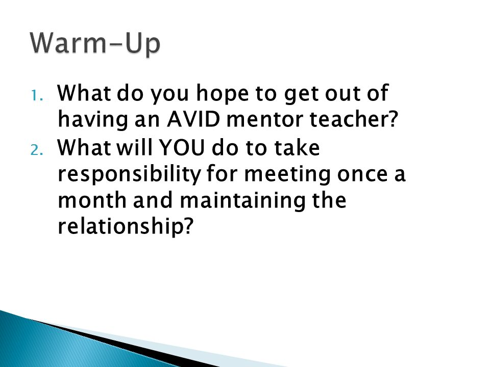 Warm-Up What do you hope to get out of having an AVID mentor teacher