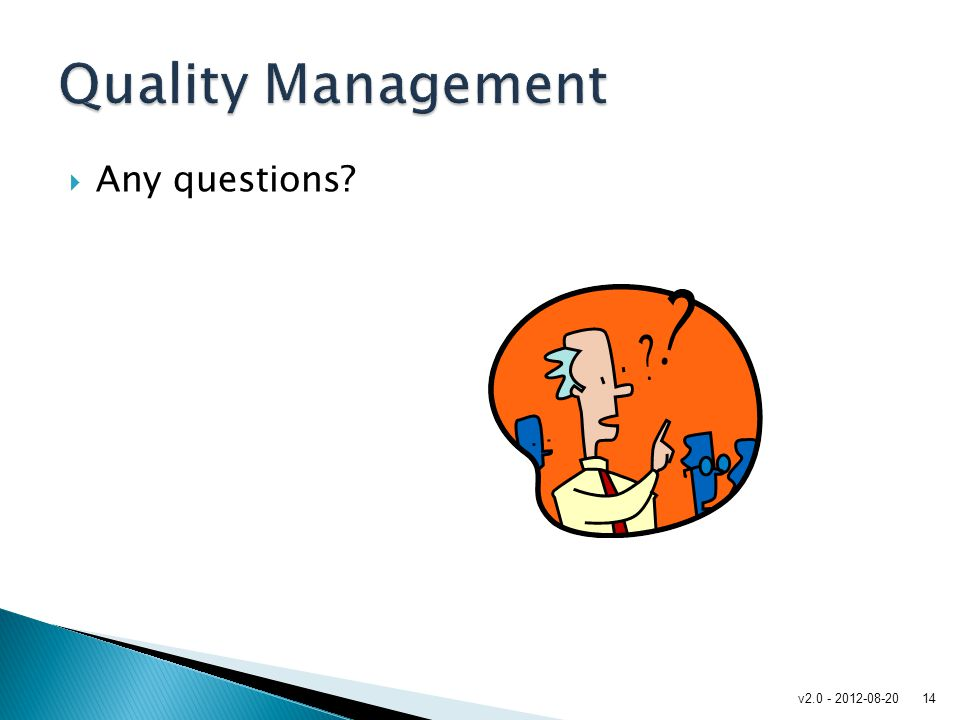 Quality Management Any questions v2.0 - 2012-08-20