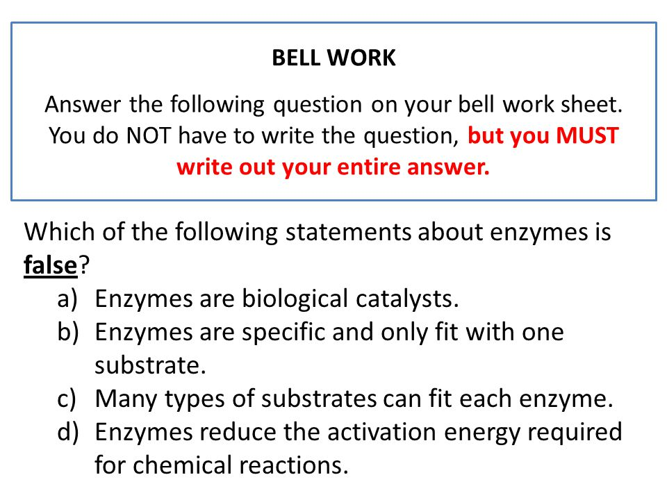 Which of the following statements about enzymes is false