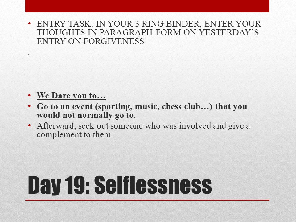 ENTRY TASK: IN YOUR 3 RING BINDER, ENTER YOUR THOUGHTS IN PARAGRAPH FORM ON YESTERDAY'S ENTRY ON FORGIVENESS