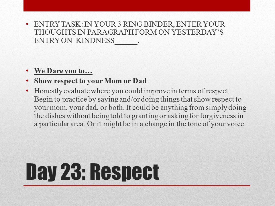 ENTRY TASK: IN YOUR 3 RING BINDER, ENTER YOUR THOUGHTS IN PARAGRAPH FORM ON YESTERDAY'S ENTRY ON KINDNESS______.