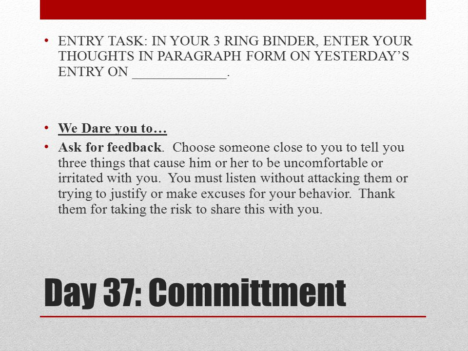 ENTRY TASK: IN YOUR 3 RING BINDER, ENTER YOUR THOUGHTS IN PARAGRAPH FORM ON YESTERDAY'S ENTRY ON _____________.
