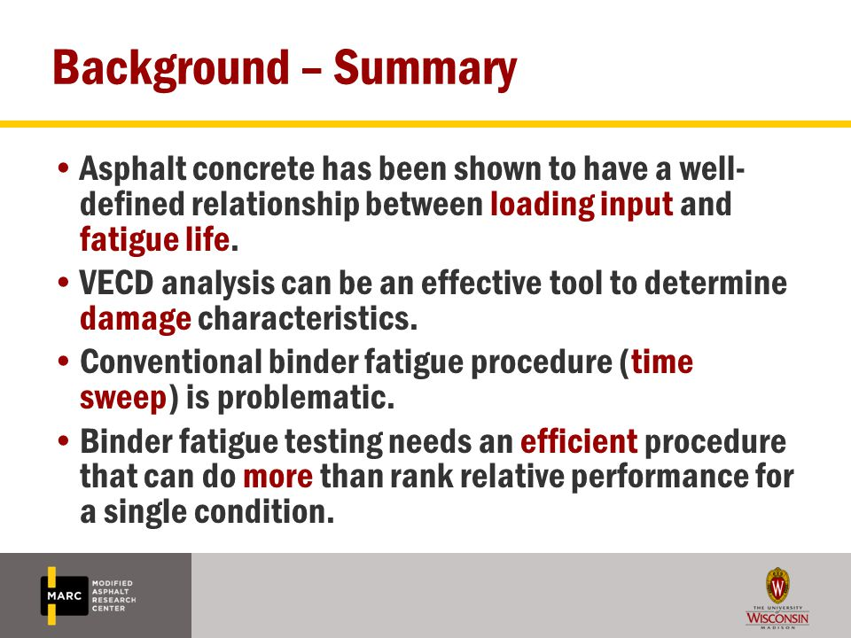 Background – Summary Asphalt concrete has been shown to have a well-defined relationship between loading input and fatigue life.