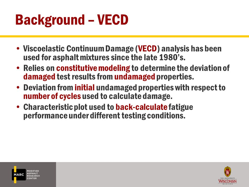 Background – VECD Viscoelastic Continuum Damage (VECD) analysis has been used for asphalt mixtures since the late 1980's.