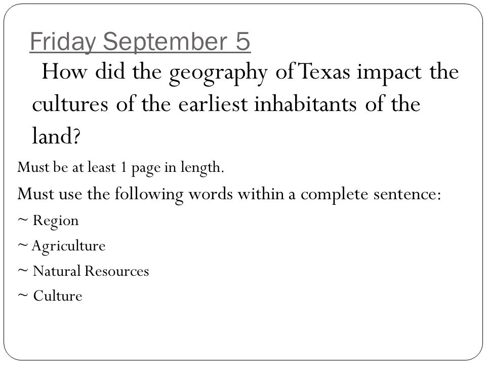 Friday September 5 How did the geography of Texas impact the cultures of the earliest inhabitants of the land