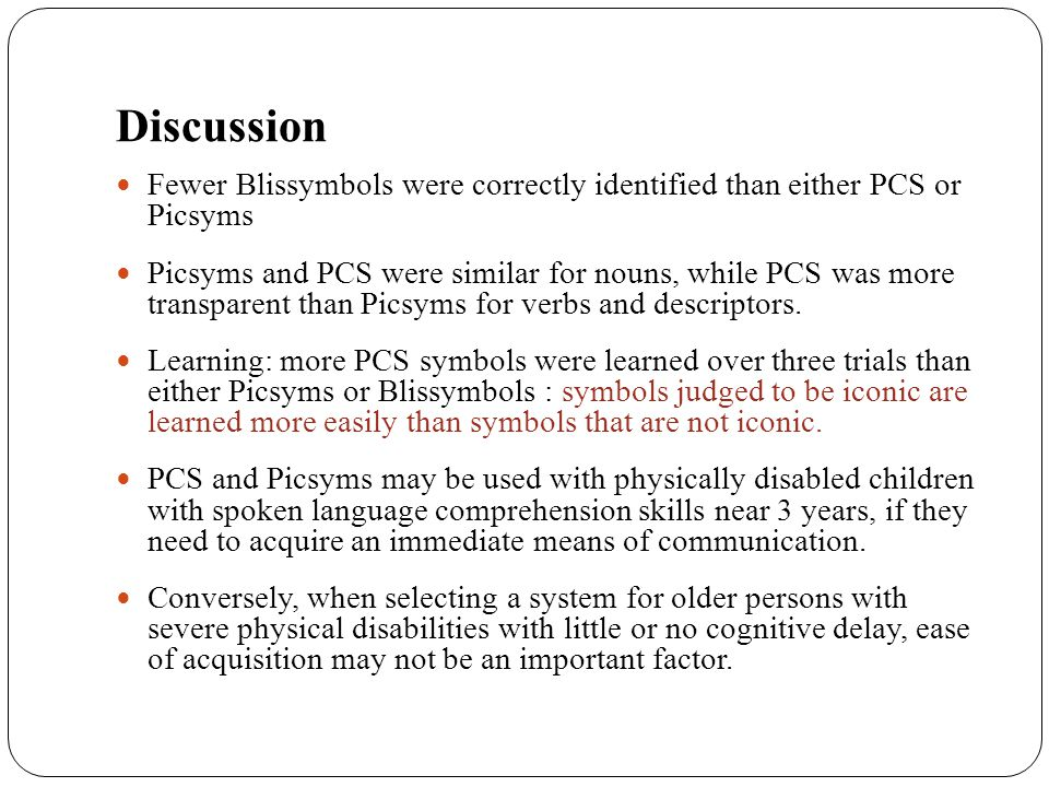Discussion Fewer Blissymbols were correctly identified than either PCS or Picsyms.