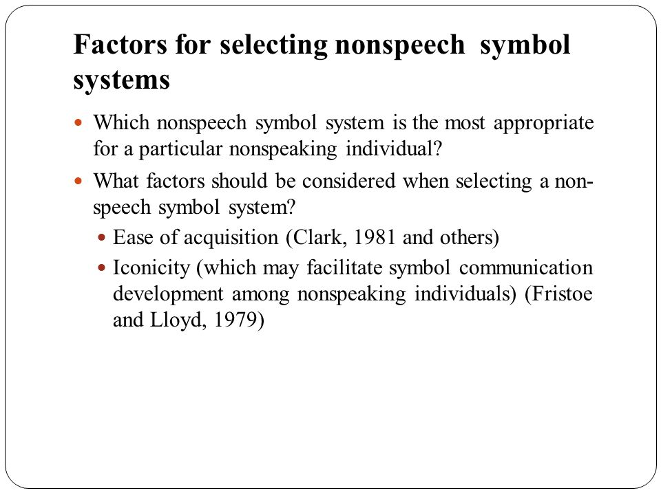 Factors for selecting nonspeech symbol systems