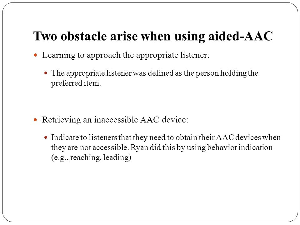 Two obstacle arise when using aided-AAC