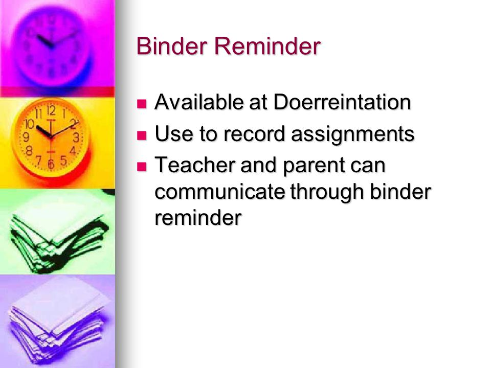 Binder Reminder Available at Doerreintation Use to record assignments