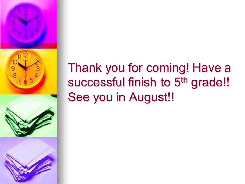 Thank you for coming. Have a successful finish to 5th grade