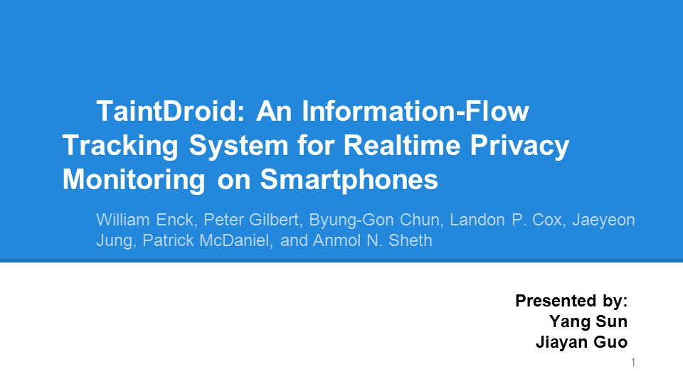 TaintDroid: An Information-Flow Tracking System for Realtime Privacy Monitoring on Smartphones