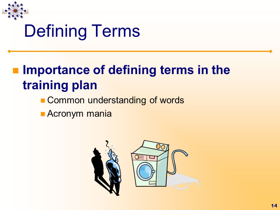 Defining Terms Importance of defining terms in the training plan