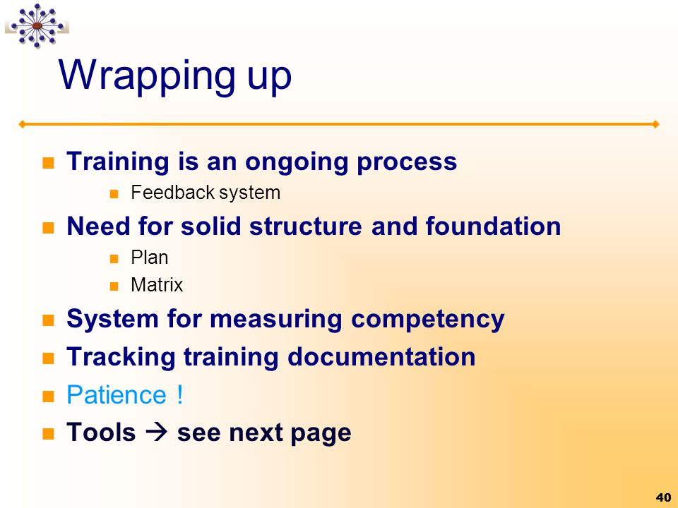 Wrapping up Training is an ongoing process