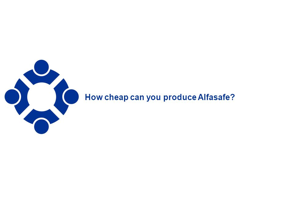 How cheap can you produce Alfasafe