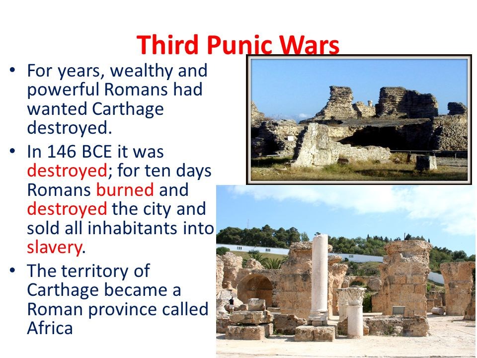 Third Punic Wars For years, wealthy and powerful Romans had wanted Carthage destroyed.