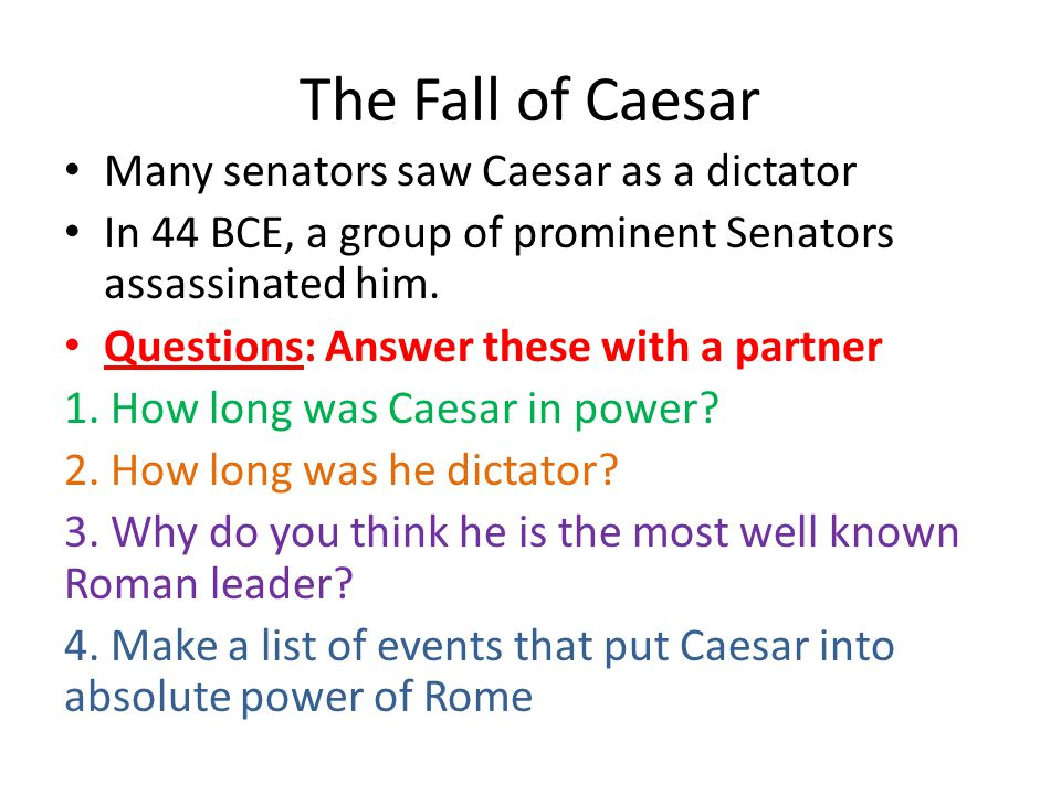 The Fall of Caesar Many senators saw Caesar as a dictator