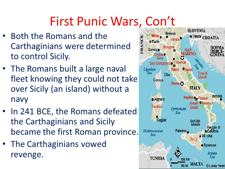 First Punic Wars, Con't Both the Romans and the Carthaginians were determined to control Sicily.
