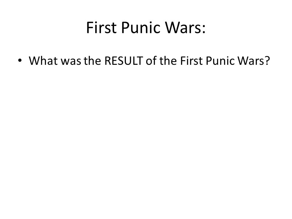 First Punic Wars: What was the RESULT of the First Punic Wars