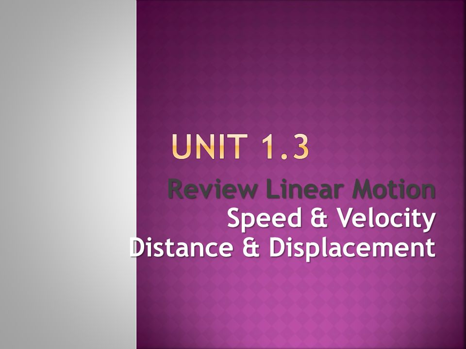 Review Linear Motion Speed & Velocity Distance & Displacement