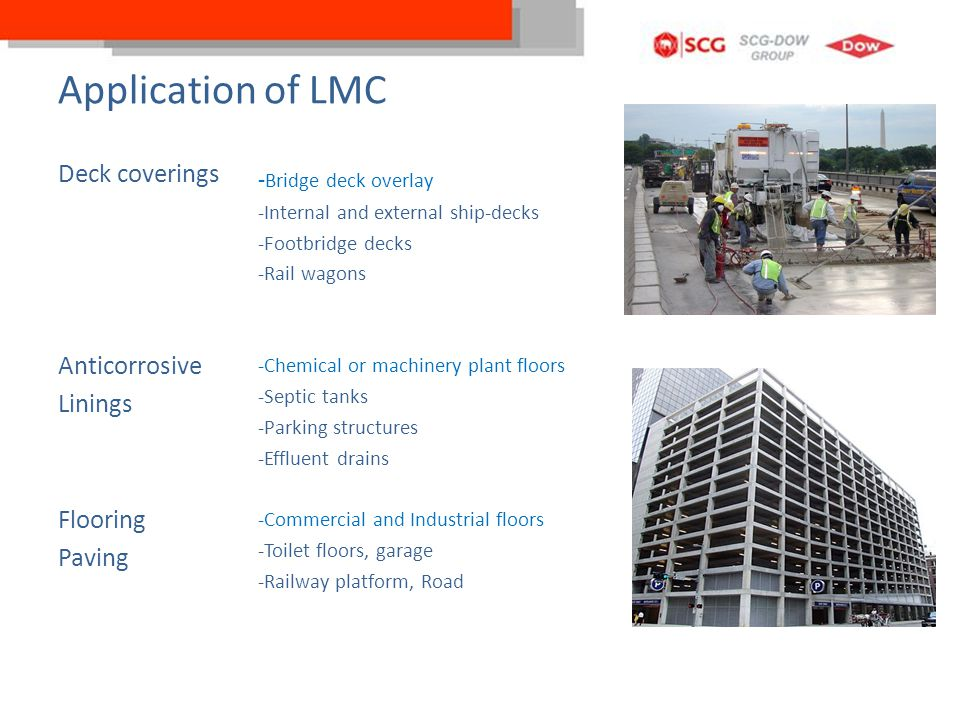 Application of LMC Deck coverings Anticorrosive Linings Flooring Paving -Bridge deck overlay. -Internal and external ship-decks.