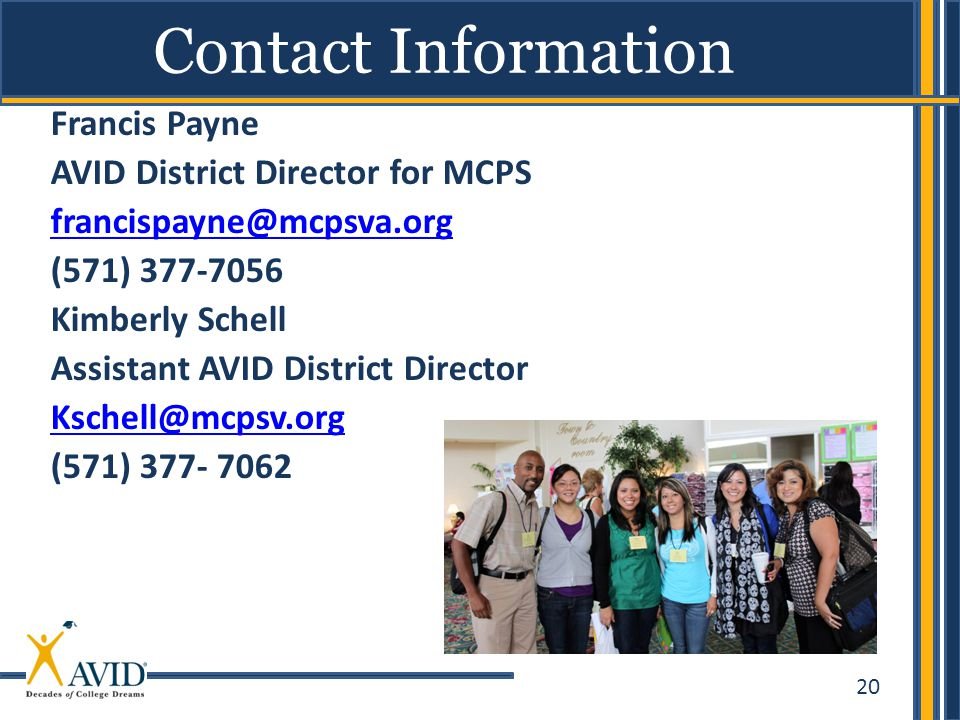 Francis Payne AVID District Director for MCPS. francispayne@mcpsva.org. (571) 377-7056. Kimberly Schell.
